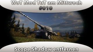 World of Tanks Mod Tutorial am Mittwoch #001 [Scope Shadow entfernen|Deutsch]