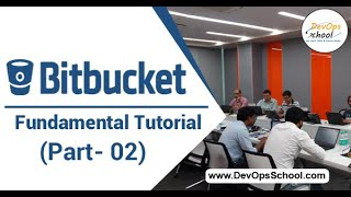 Bitbucket Fundamental Tutorial for Beginners with Demo 2020 ( Part - 02 )— By DevOpsSchool
