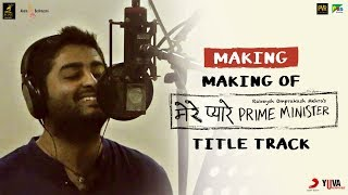 Making of Mere Pyare Prime Minister Title Track | Arijit Singh | Shankar-Ehsaan-Loy