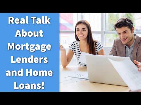 Real Talk About Mortgage Lenders and Home Loans!