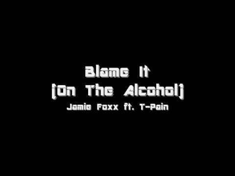 Blame It (On The Alchohol) - Jamie Foxx ft. T-Pain [LYRICS & HIGH DEFINITION]