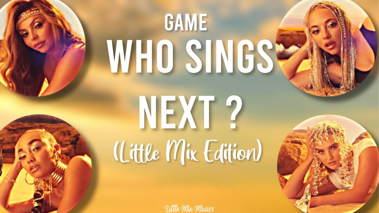 GAME: WHO SINGS NEXT ? (Little Mix Edition)