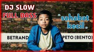 DJ SLOW SAHABAT KECIL - BETRAND PETO