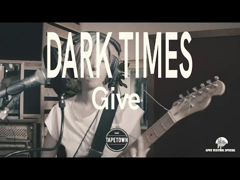 Dark Times - Give [Tapetown Sessions - SPOT2019 special]