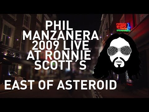 PHIL MANZANERA LIVE AT RONNIE SCOTTS  - EAST OF ASTEROID