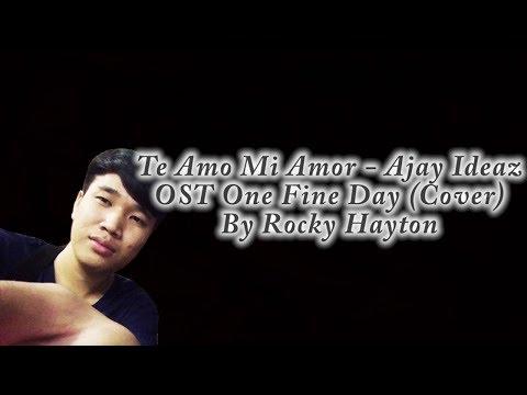 Te Amo Mi Amor (OST One Fine Day) - Ajay Ideaz (Cover) By Rocky Hayton W/Lyric translated indonesia