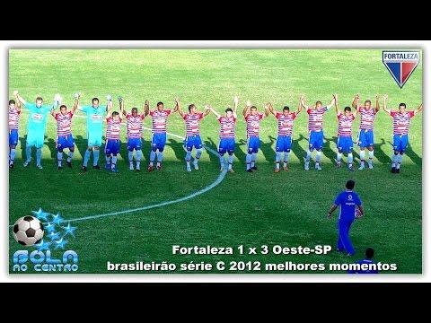 Fortaleza 1 x 3 Oeste-SP - brasileirão série C 2012 melhores momentos