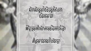 ANGEL CAUGHT ON CAMERA. REAL FOOTAGE. My path to mediumship—A personal story.