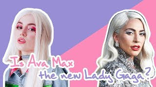 "Is ""Ava Max"" the new ""Lady Gaga""? 