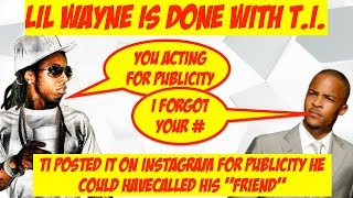 lil wayne dissapointed in t i for ig publicity stunt no more friends f ck off   jordantowernews