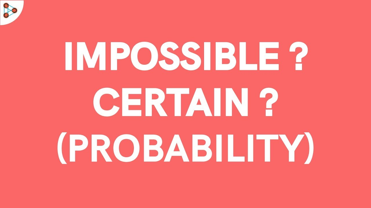 Probability - Events Not Equally Likely? Impossible and Certain ...
