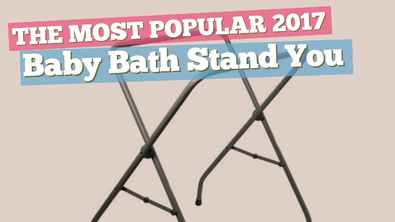Baby Bath Stand You Want To Have The Most Popular 2017 Youtube