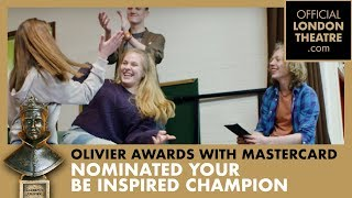 Olivier Awards 2018: Nominate your Be Inspired Champion