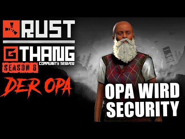 Opa wird Security 👴🏻 Rust RP 💥 G Thang Com Server 🤟🏽 Season 6 - Tag 2 [Deutsch]