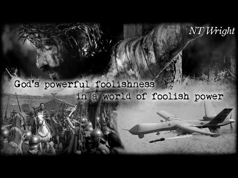 God's powerful foolishness in a world of foolish power | N. T. Wright (Audio)