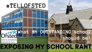 #TellOfsted - RANT - EXPOSING MY SCHOOL - What an 'Outstanding' school should be
