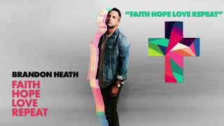 Brandon Heath - Faith Hope Love Repeat (Official Audio)