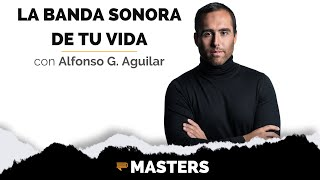 Alfonso G. Aguilar : La Banda Sonora de Tu Vida - MASTERS