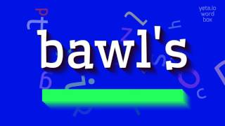 How to saybawl s