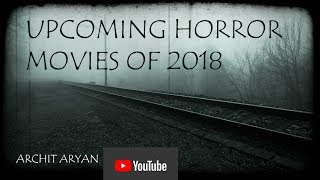 BEST UPCOMING HORROR MOVIES OF 2018  (SCARIEST!)