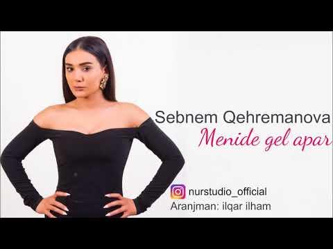 Sebnem Qehremanova - Menide gel apar 2018 YENI