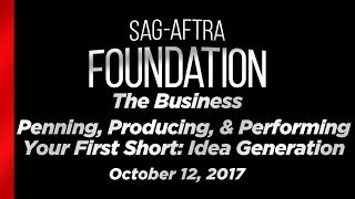 The Business: Penning, Producing, & Performing Your First Short: Idea Generation