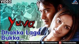 Dhakka Laga Bukka Full Video Song : Yuva | Ajay Devgan, Abhishek Bachchan, Rani Mukherjee |