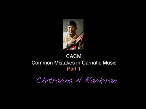Common Mistakes in Carnatic Music Series (CMCM) - Part 1 by Chitravina N Ravikiran
