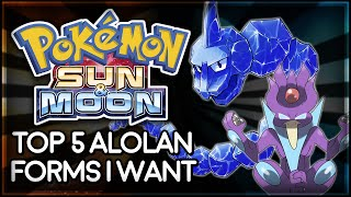 Pokémon Sun and Moon | Top 5 Alolan Forms I Want