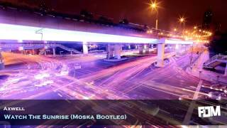 Axwell - Watch The Sunrise (Moska Bootleg)