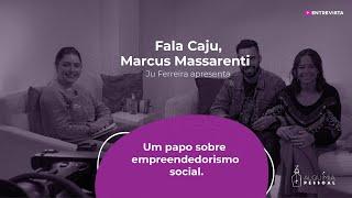 Programa Fala Caju - #6 - Marcus Massarenti - Empreendedorismo Social