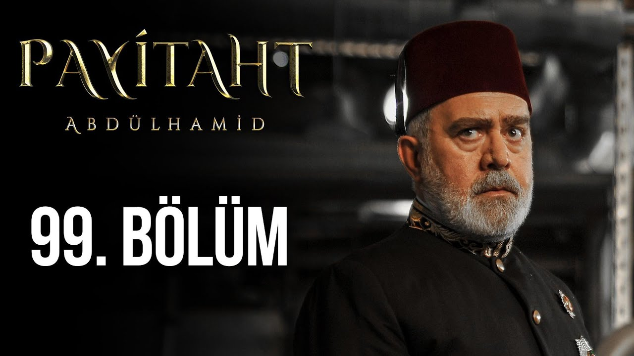 Payitaht Abdülhamid 99. Bölüm