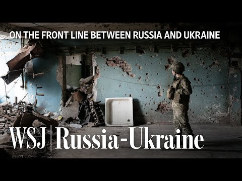 WSJ Travels to Eastern Ukraine Front Line After Russia Flexes Muscles | WSJ