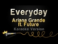 Ariana Grande Ft Future Everyday Karaoke Version mp3