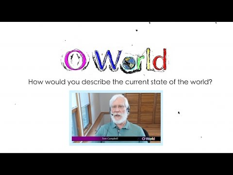 O World Project - Tom Campbell - State of the World