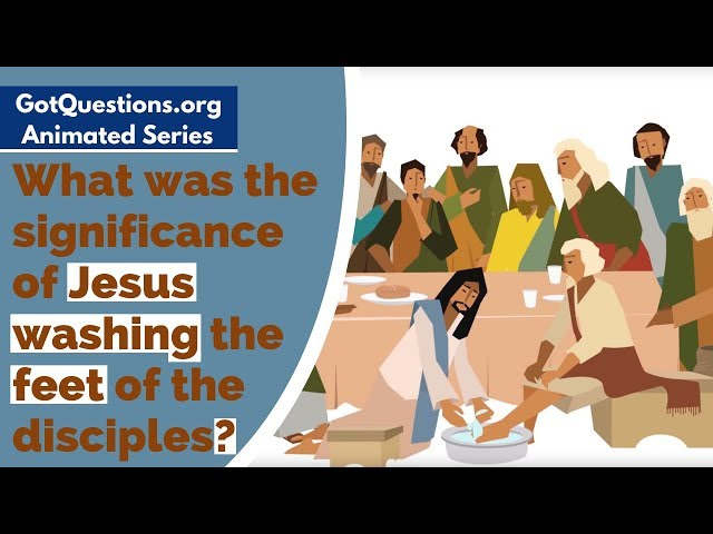What was the significance of Jesus washing the feet of the disciples?