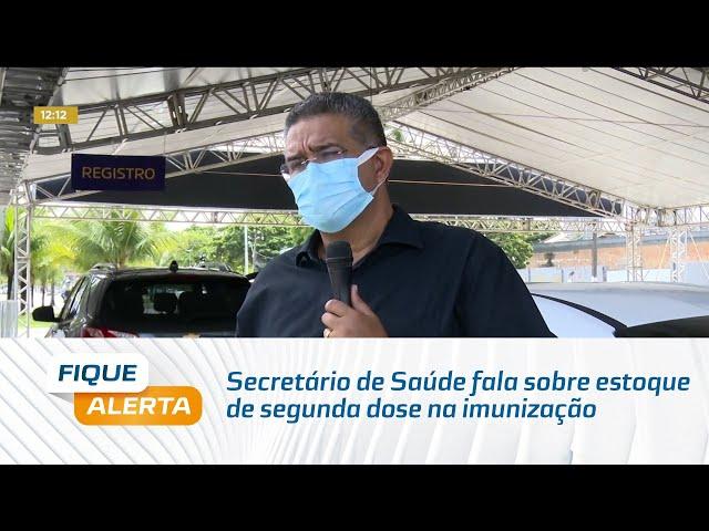 Secretário de Saúde fala sobre estoque de segunda dose na imunização contra a Covid-19