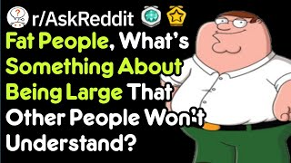 What Do You Have To Be 'Fat' To Understand? (r/AskReddit)