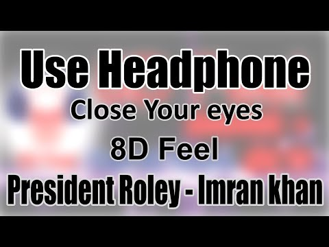 Use Headphone | PRESIDENT ROLEY - IMRAN KHAN | 8D Audio with 8D Feel