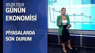 Piyasalarda son durum Günün Ekonomisi 30 09 2019 Pazartesi