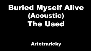 Buried Myself Alive (Acoustic) - The Used - Artetraricky