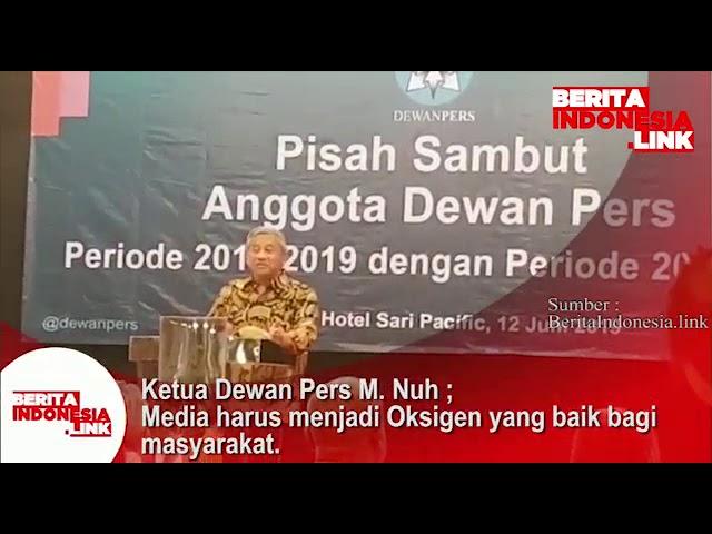 Ketua Dewan Pers M.Nuh; Media harus menjadi Oksigen yang baik bagi Masyrakat, 12 Juni 2019