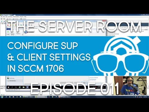 The Server Room - Configure Software Update & Client Settings in SCCM 1706 - Episode 011
