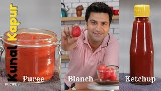 3 Tomato Recipes | Blanch, Puree & Ketchup | Kunal Kapur Recipes