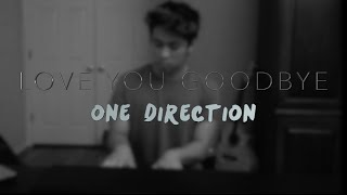 Love You Goodbye - One Direction Cover