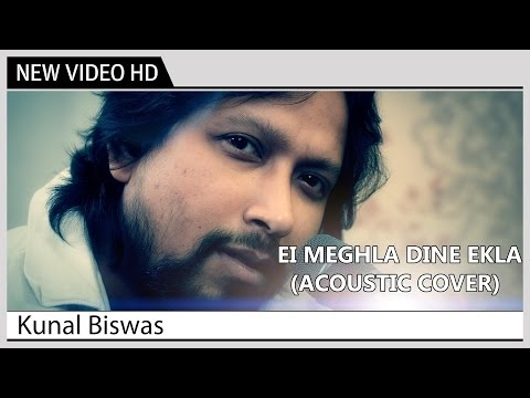 Ei Meghla Dine Ekla (Acoustic Cover) - Kunal Biswas | Kolkata Videos | New Bengali Music Video
