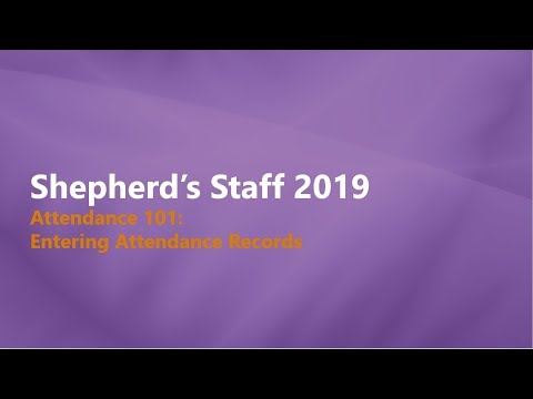 Shepherd's Staff   Attendance 101  Entering, Tracking & Updating Records