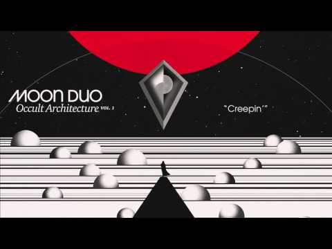 Moon Duo - Creepin' (Official Audio)