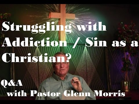 Struggling with Addiction / Sin as a Christian? Pastor Glenn Morris Answers (Question 7)