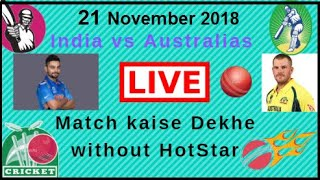 without hotstar live match  India vs Australia  live match on 21  November 2018 chomping  up videos